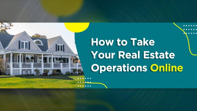 How to Take Your Real Estate Operations Online