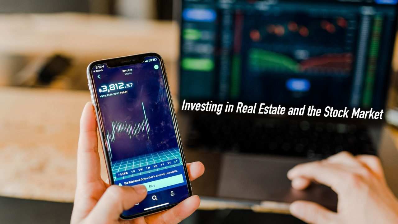 Investing in Real Estate and the Stock Market – What Should Investors Know?