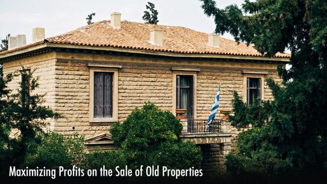 Maximizing Profits on the Sale of Old Properties