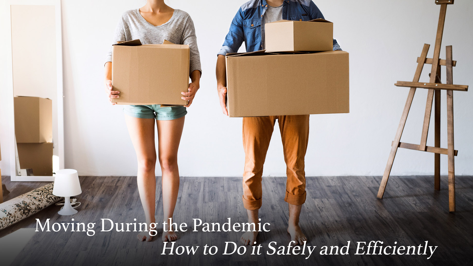 Moving During the Pandemic - How to Do it Safely and Efficiently