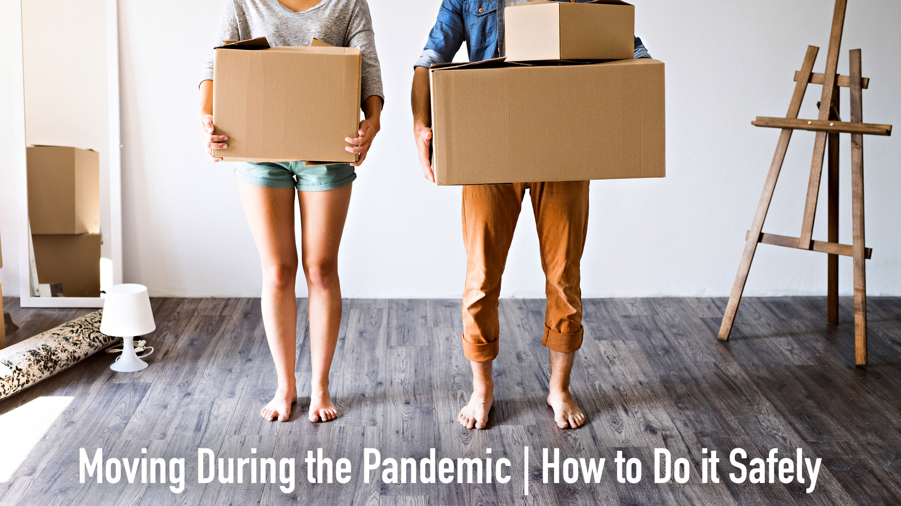 Moving During the Pandemic - How to Do it Safely