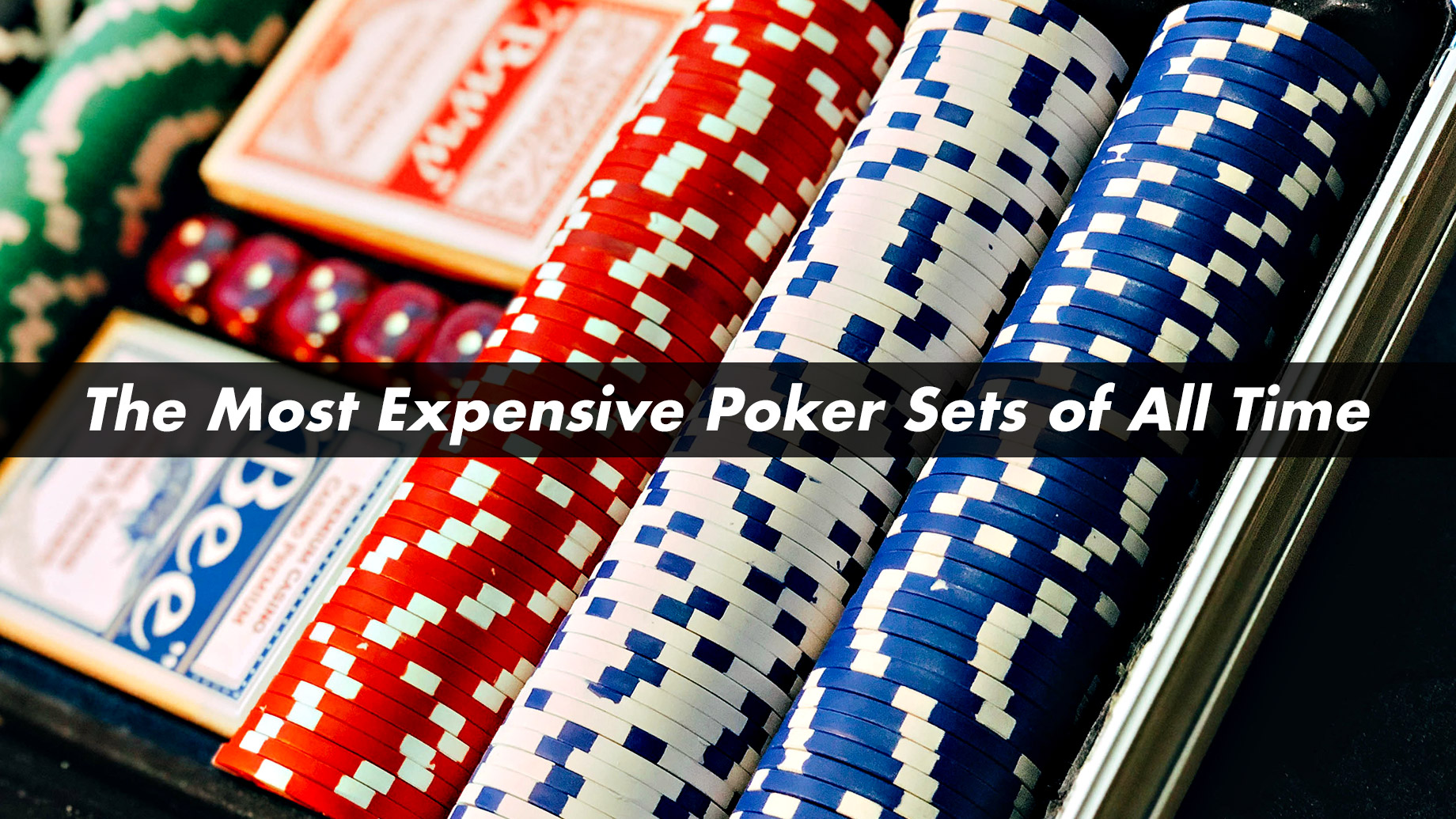 The Most Expensive Poker Sets of All Time
