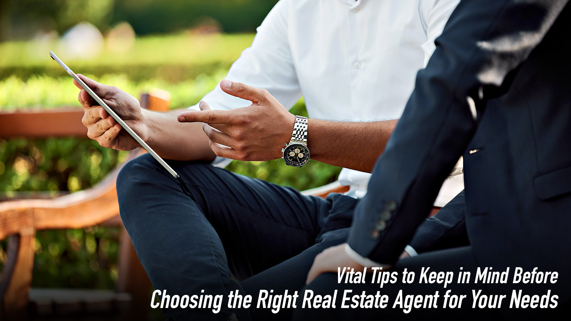 Vital Tips to Keep in Mind Before Choosing the Right Real Estate Agent for Your Needs