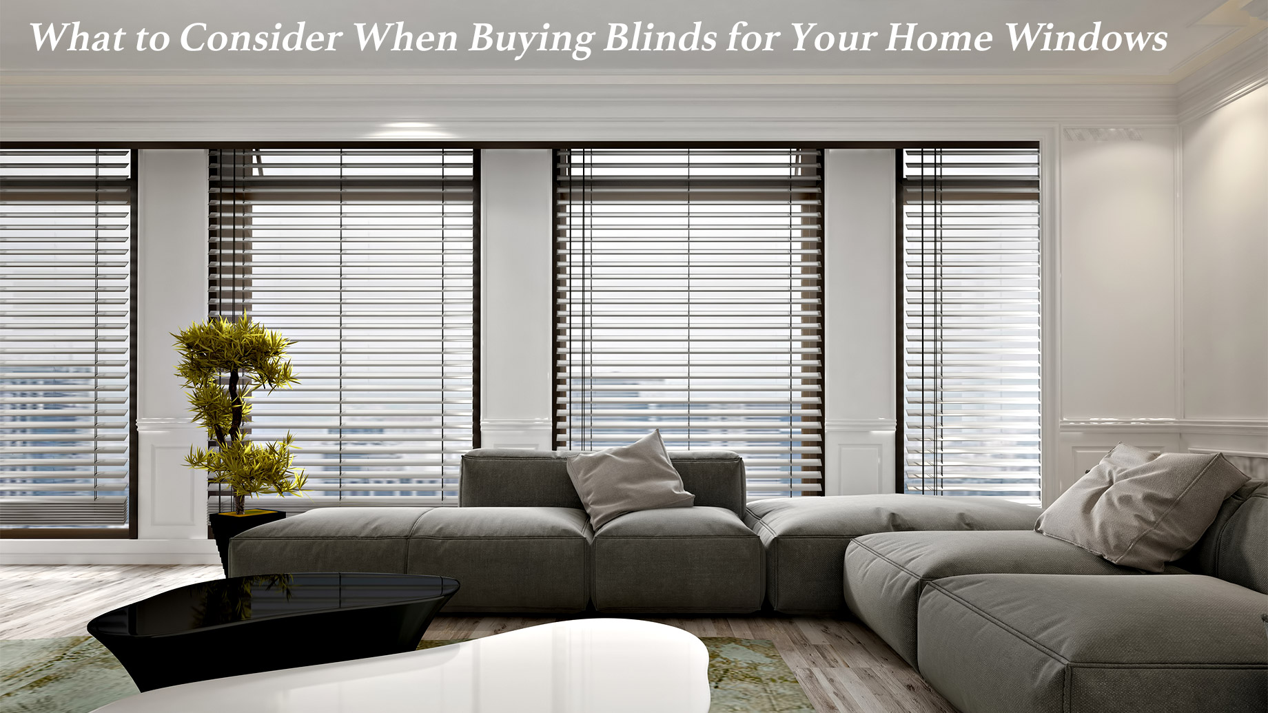What to Consider When Buying Blinds for Your Home Windows