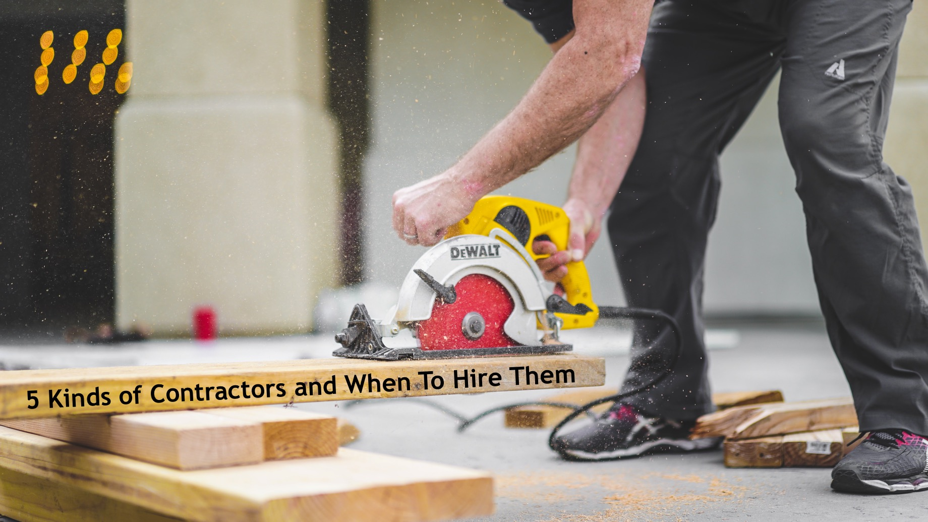 5 Kinds of Contractors and When To Hire Them