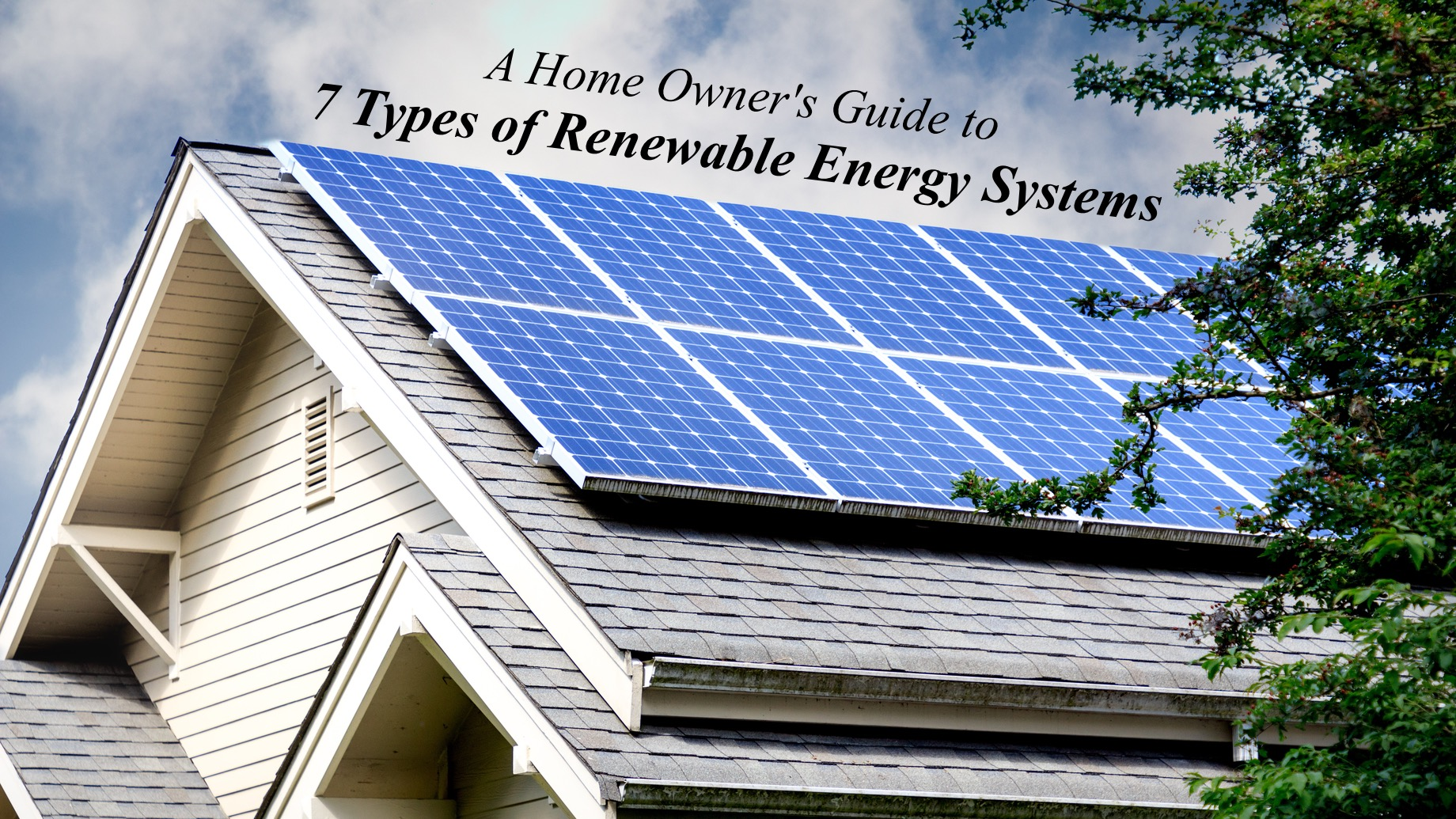 A Home Owner's Guide to 7 Types of Renewable Energy Systems