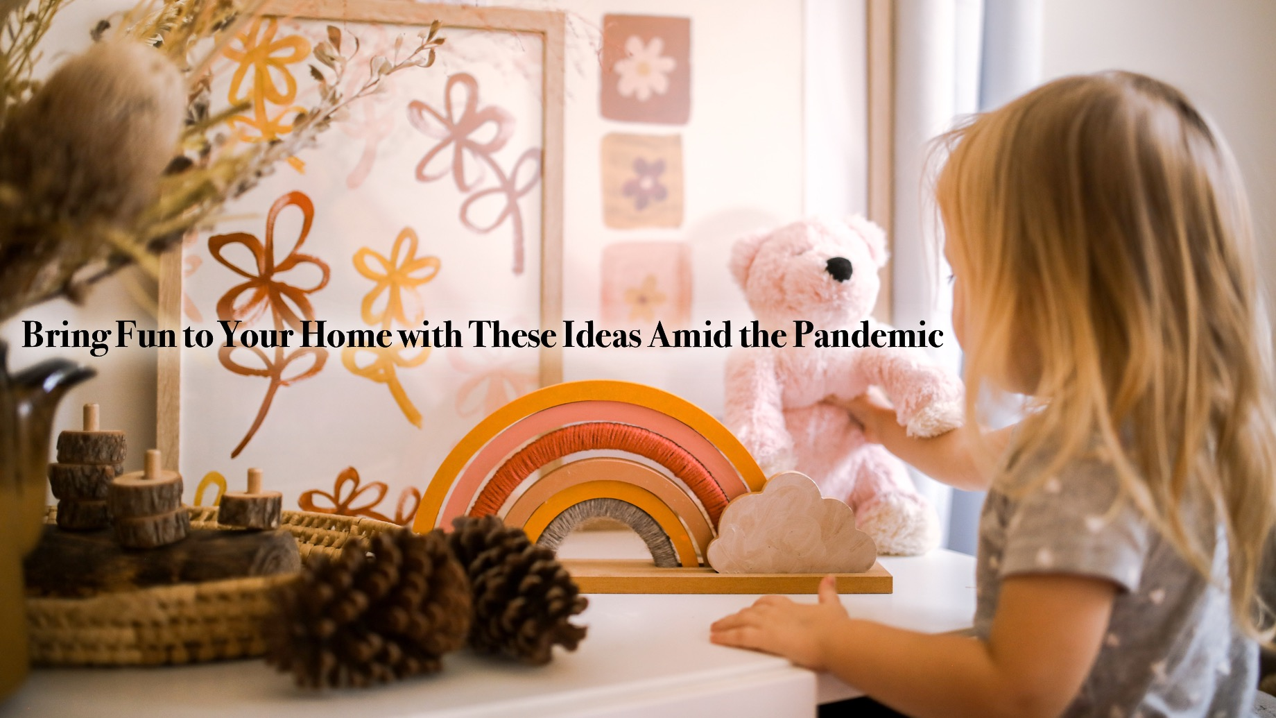 Bring Fun to Your Home with These Ideas Amid the Pandemic