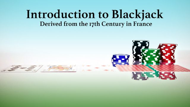 Introduction to Blackjack - Derived from the 17th Century in France