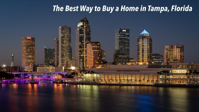 The Best Way to Buy a Home in Tampa, Florida