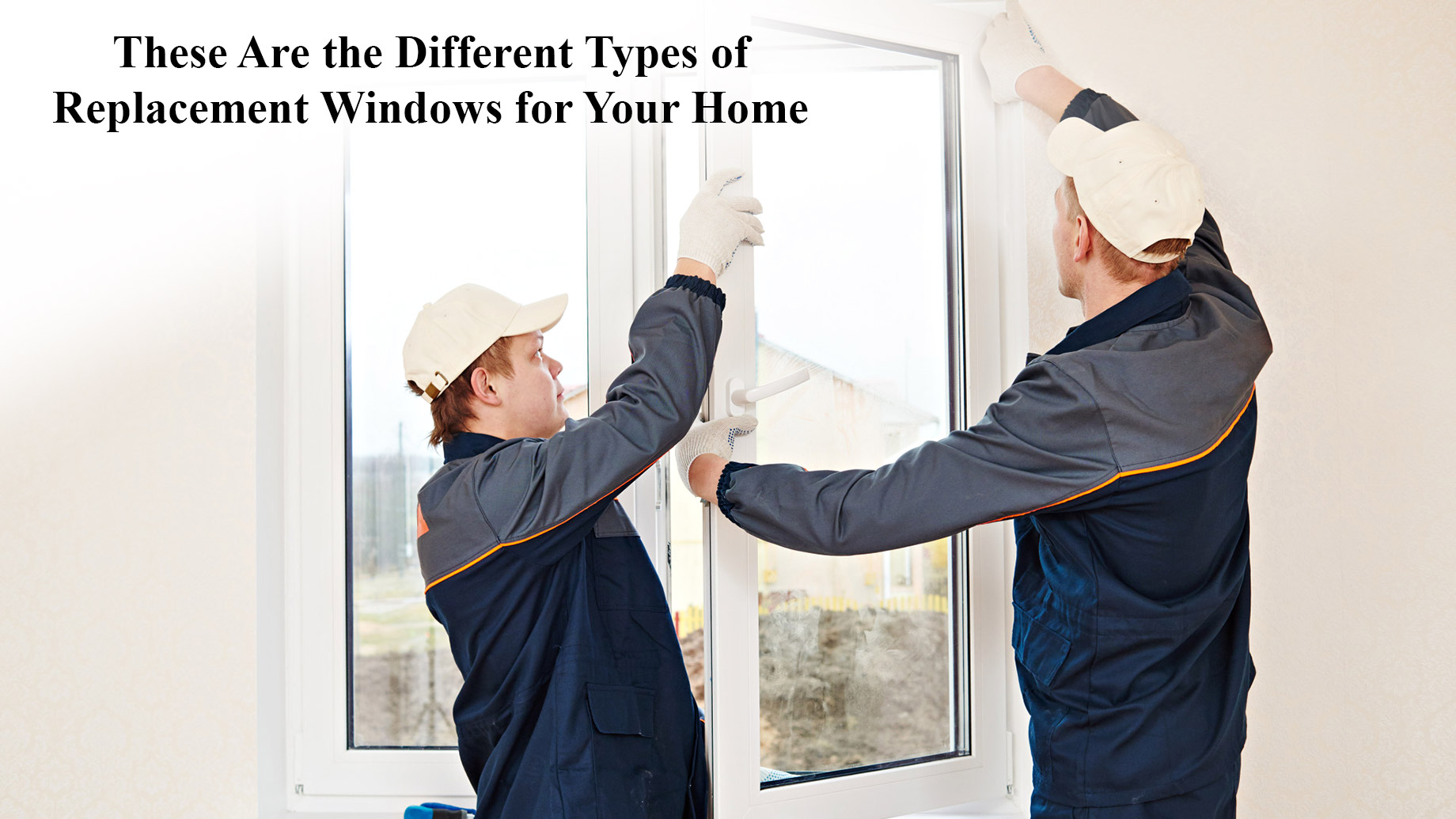 These Are the Different Types of Replacement Windows for Your Home