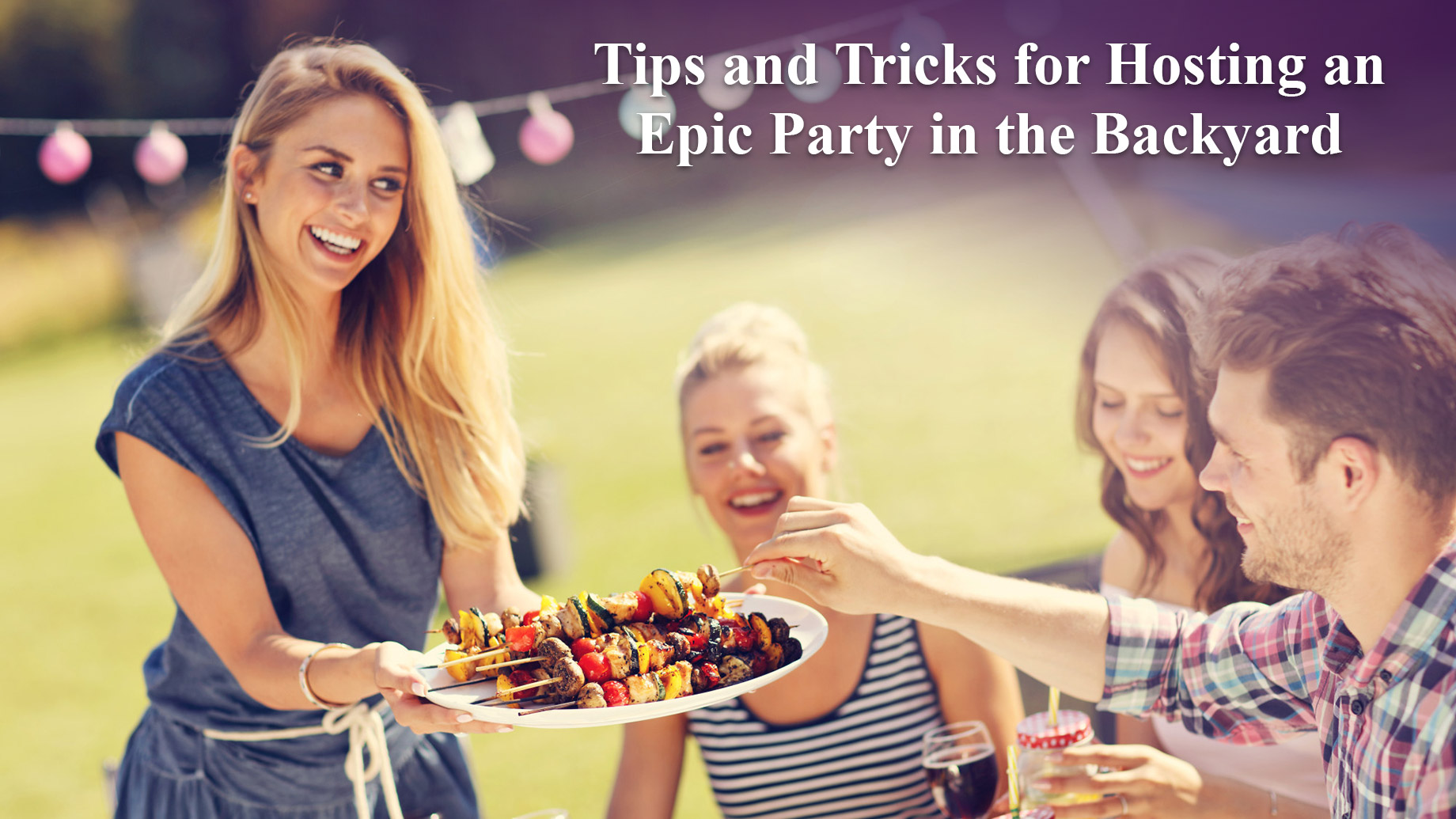 Tips and Tricks for Hosting an Epic Party in the Backyard