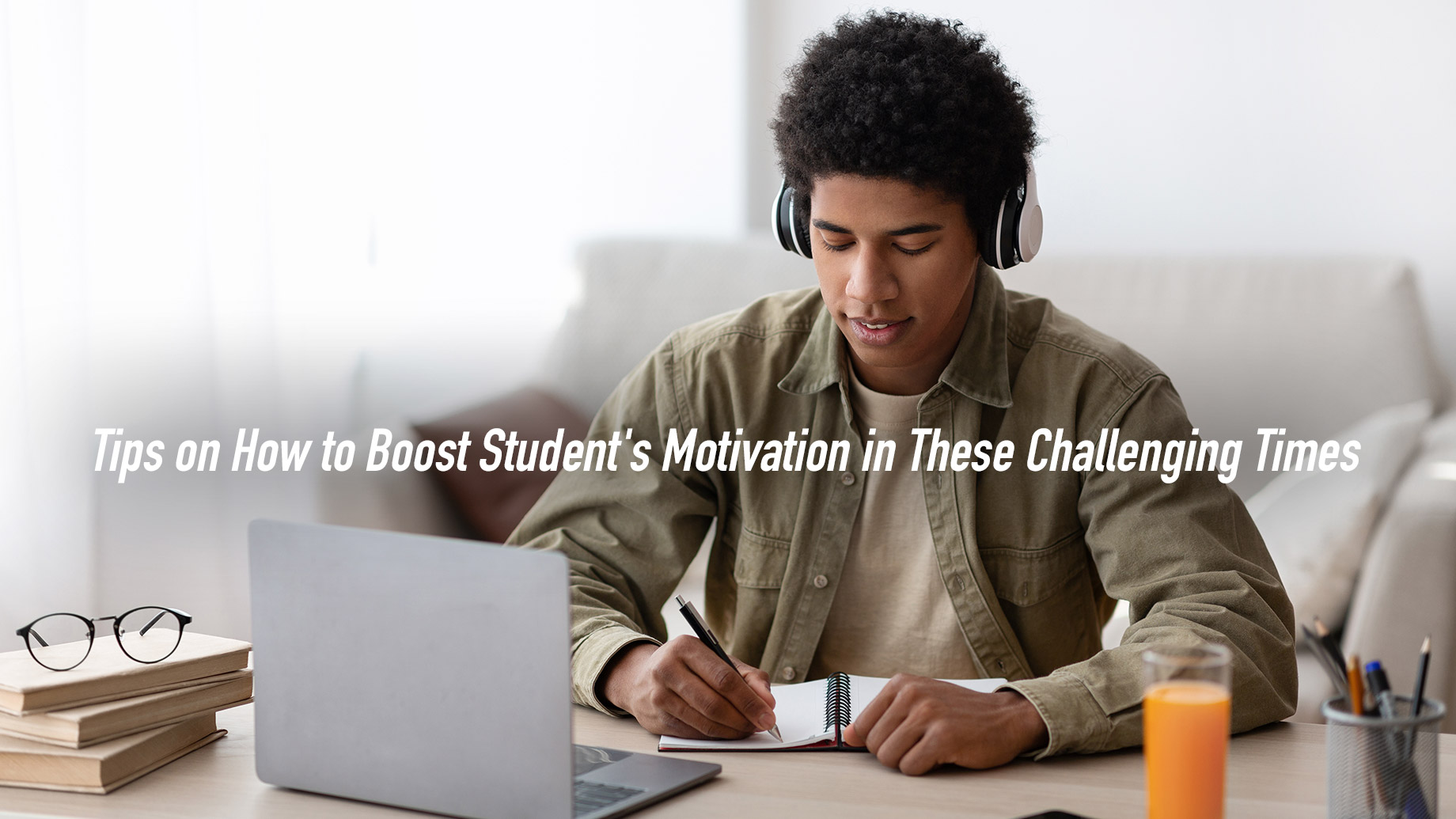 Tips on How to Boost Student's Motivation in These Challenging Times