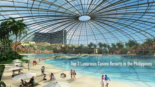 Top 3 Luxurious Casino Resorts You Have to Experience in the Philippines