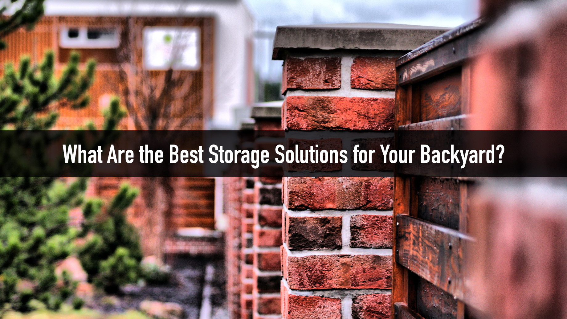 What Are the Best Storage Solutions for Your Backyard?