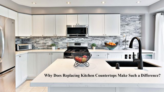 Why Does Replacing Kitchen Countertops Make Such a Difference?
