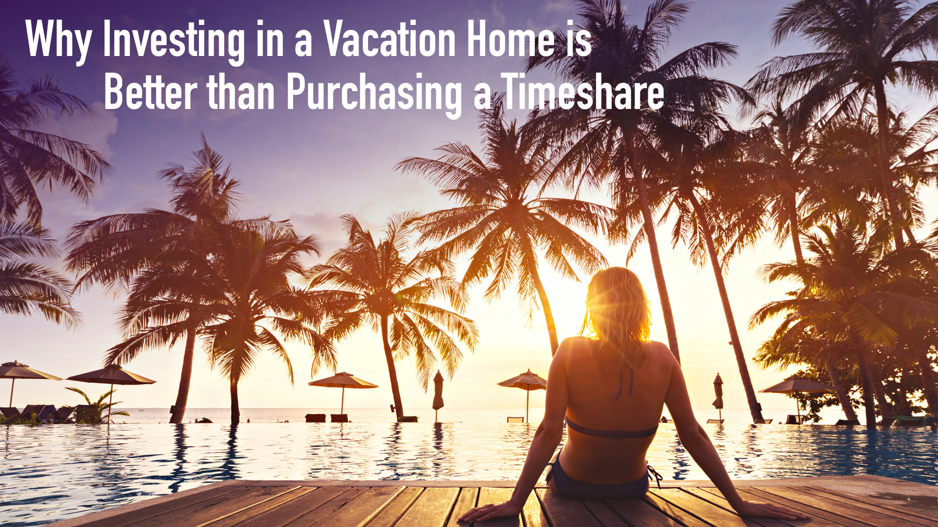 Why Investing in a Vacation Home is Better than Purchasing a Timeshare