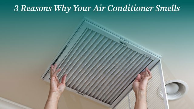 3 Reasons Why Your Air Conditioner Smells