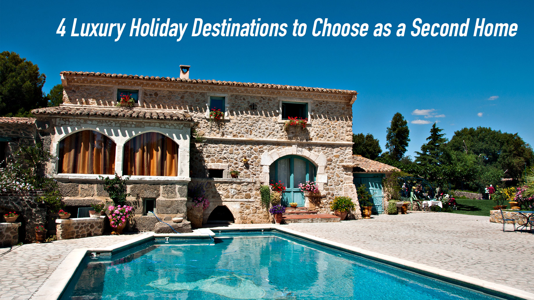 4 Luxury Holiday Destinations to Choose as a Second Home