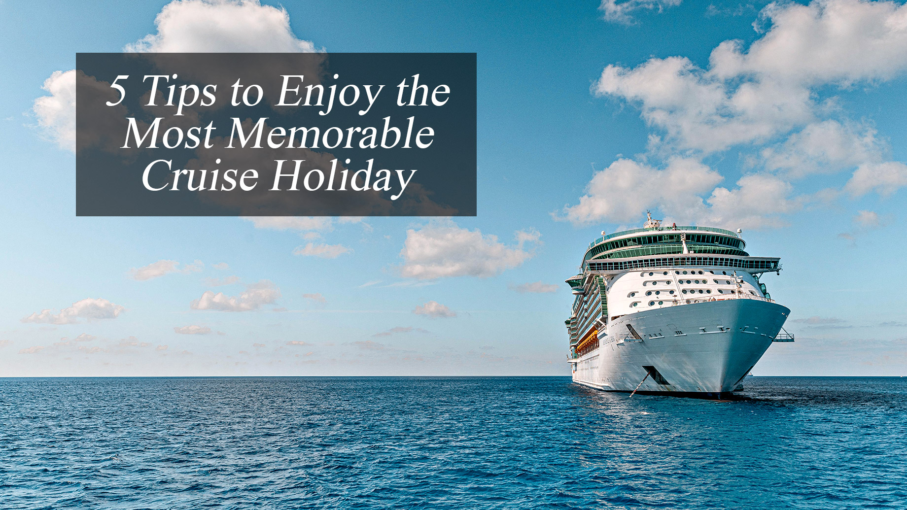 5 Tips to Enjoy the Most Memorable Cruise Holiday