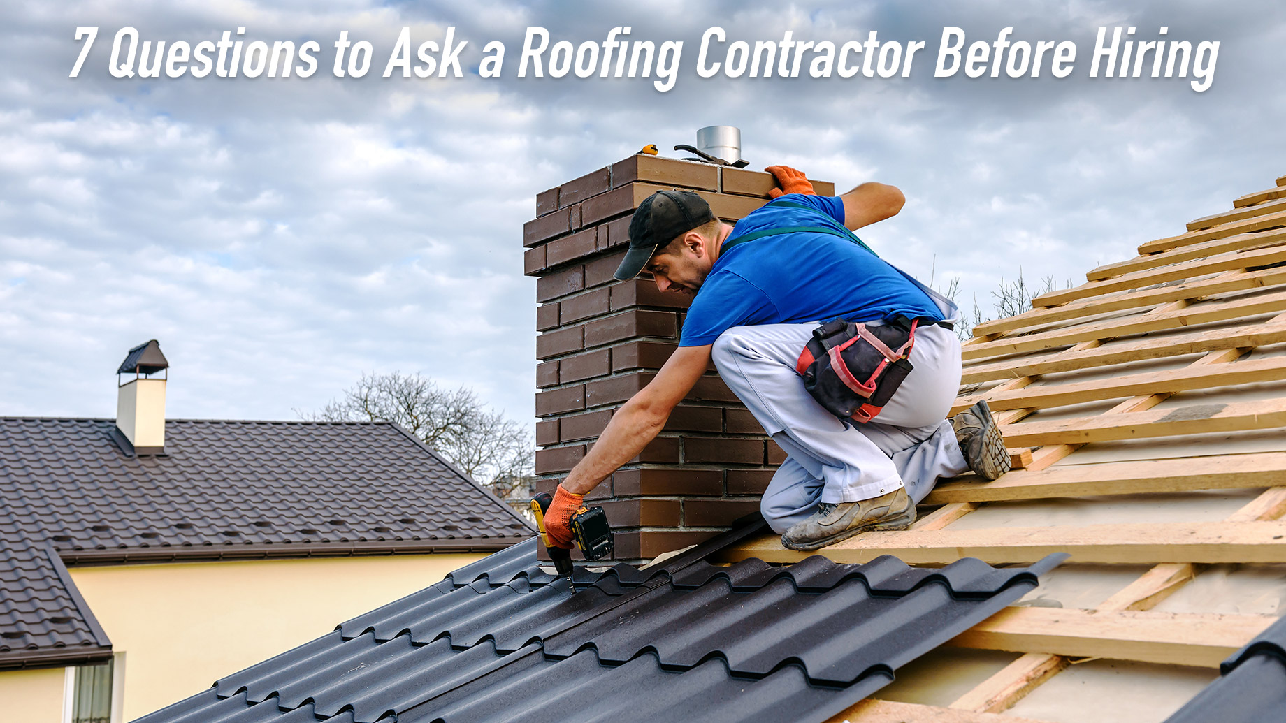 7 Questions to Ask a Roofing Contractor Before Hiring