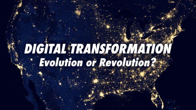 Digital Transformation - Evolution or Revolution?