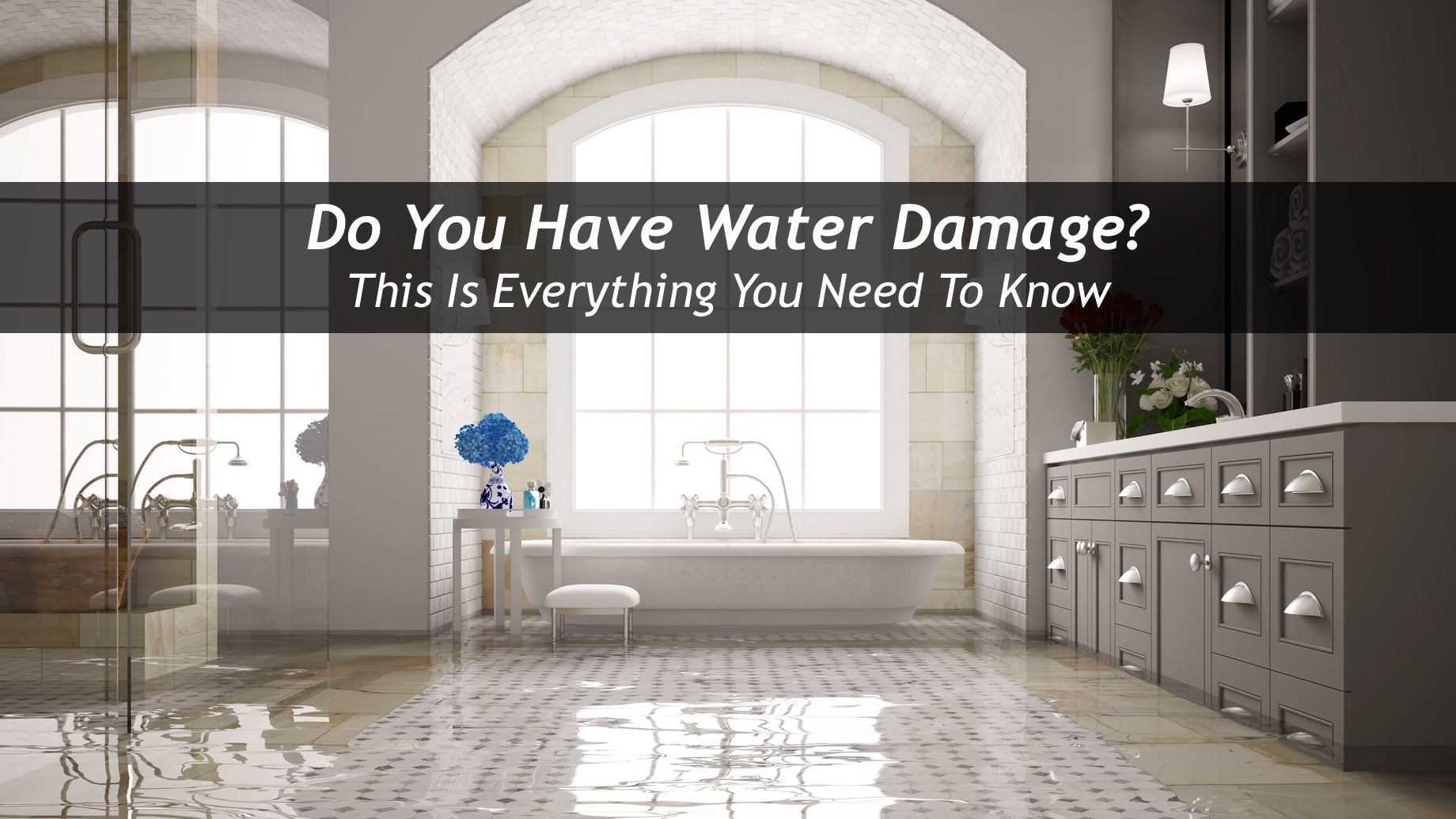 Do You Have Water Damage? This Is Everything You Need To Know
