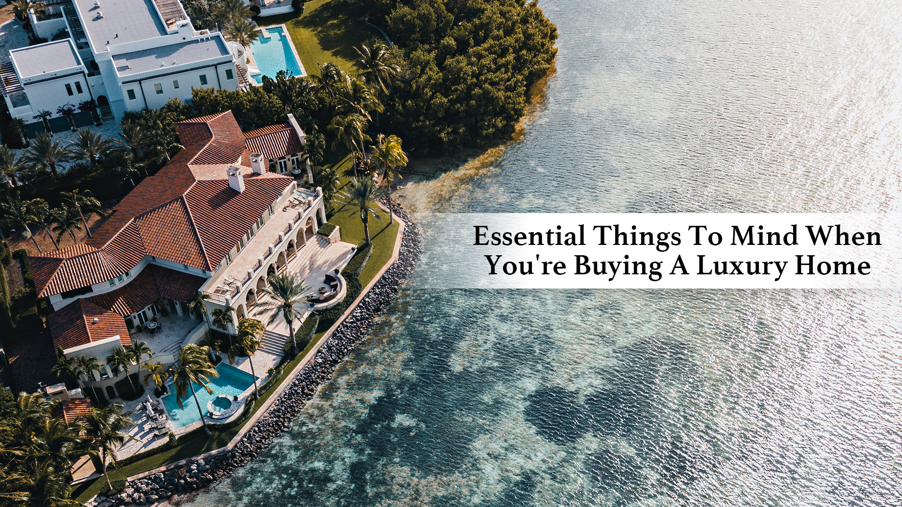 Essential Things To Mind When You're Buying A Luxury Home