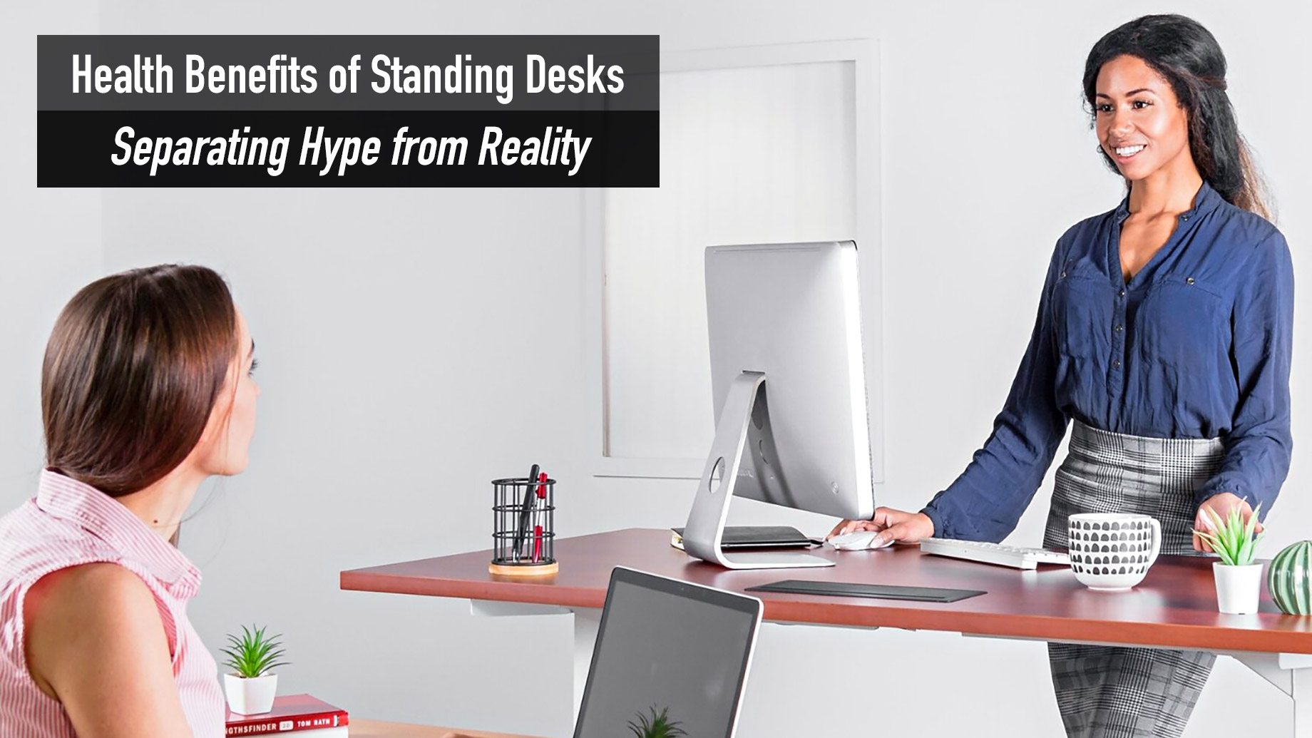 Health Benefits of Standing Desks - Separating Hype from Reality