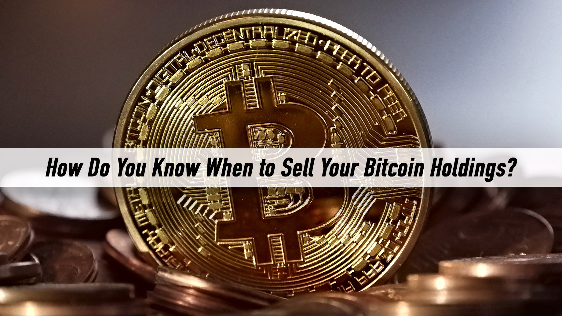 How Do You Know When to Sell Your Bitcoin Holdings?