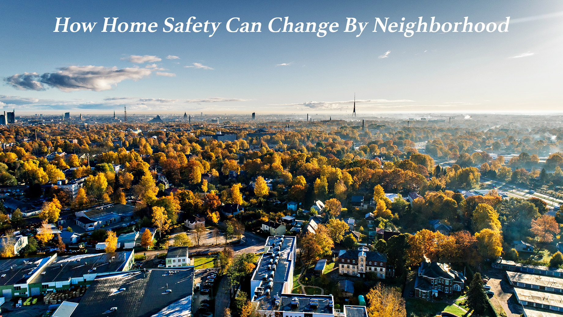 How Home Safety Can Change By Neighborhood