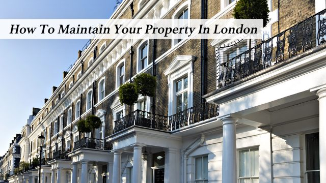 How To Maintain Your Property In London