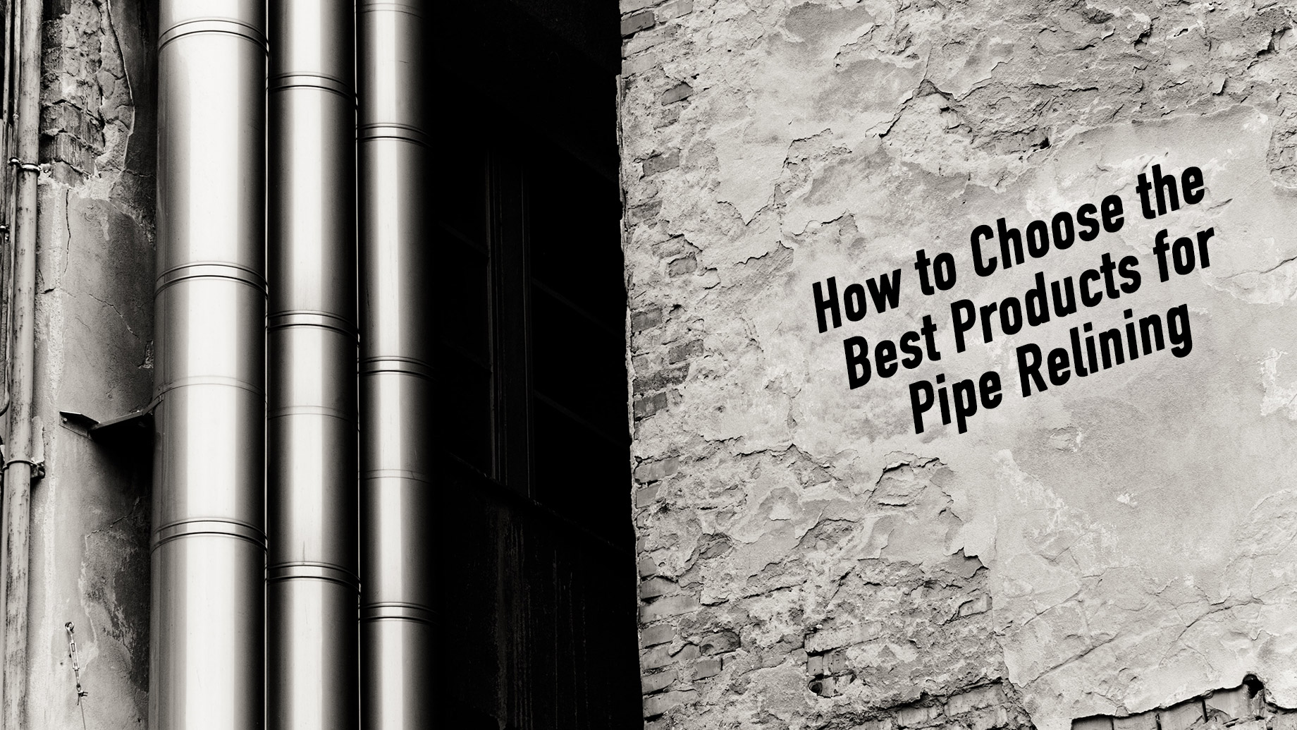 How to Choose the Best Products for Pipe Relining