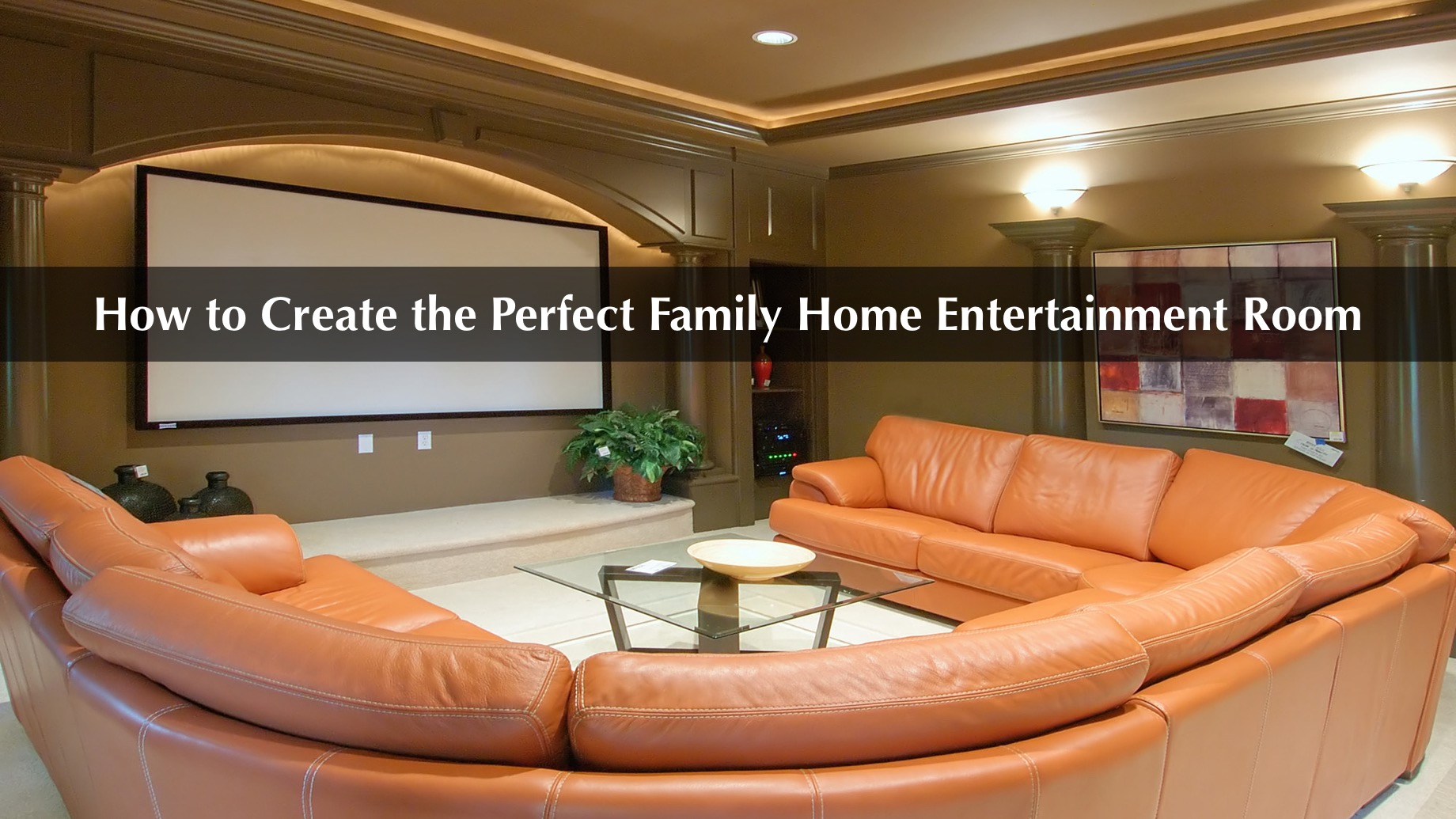 How to Create the Perfect Family Home Entertainment Room