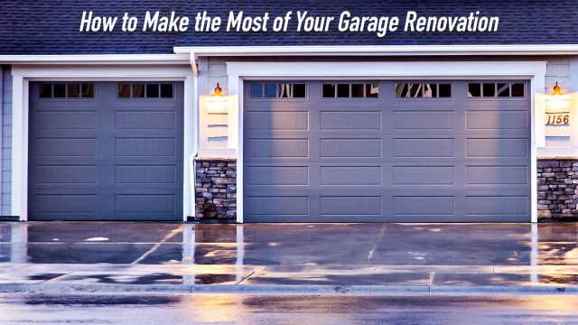 How to Make the Most of Your Garage Renovation