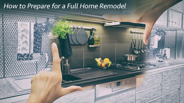 How to Prepare for a Full Home Remodel