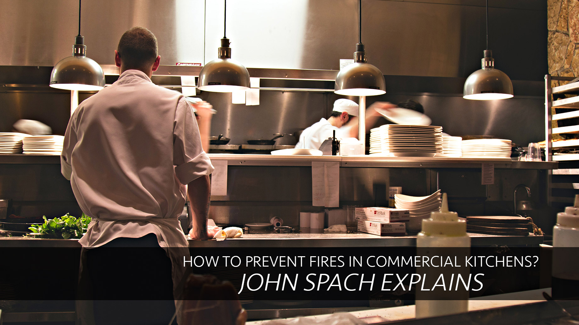 How to Prevent Fires in Commercial Kitchens? John Spach Explains