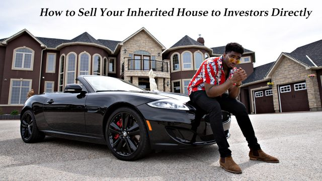 How to Sell Your Inherited House to Investors Directly