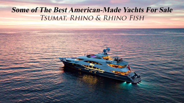 Some of The Best American-Made Yachts For Sale - Tsumat, Rhino & Rhino Fish