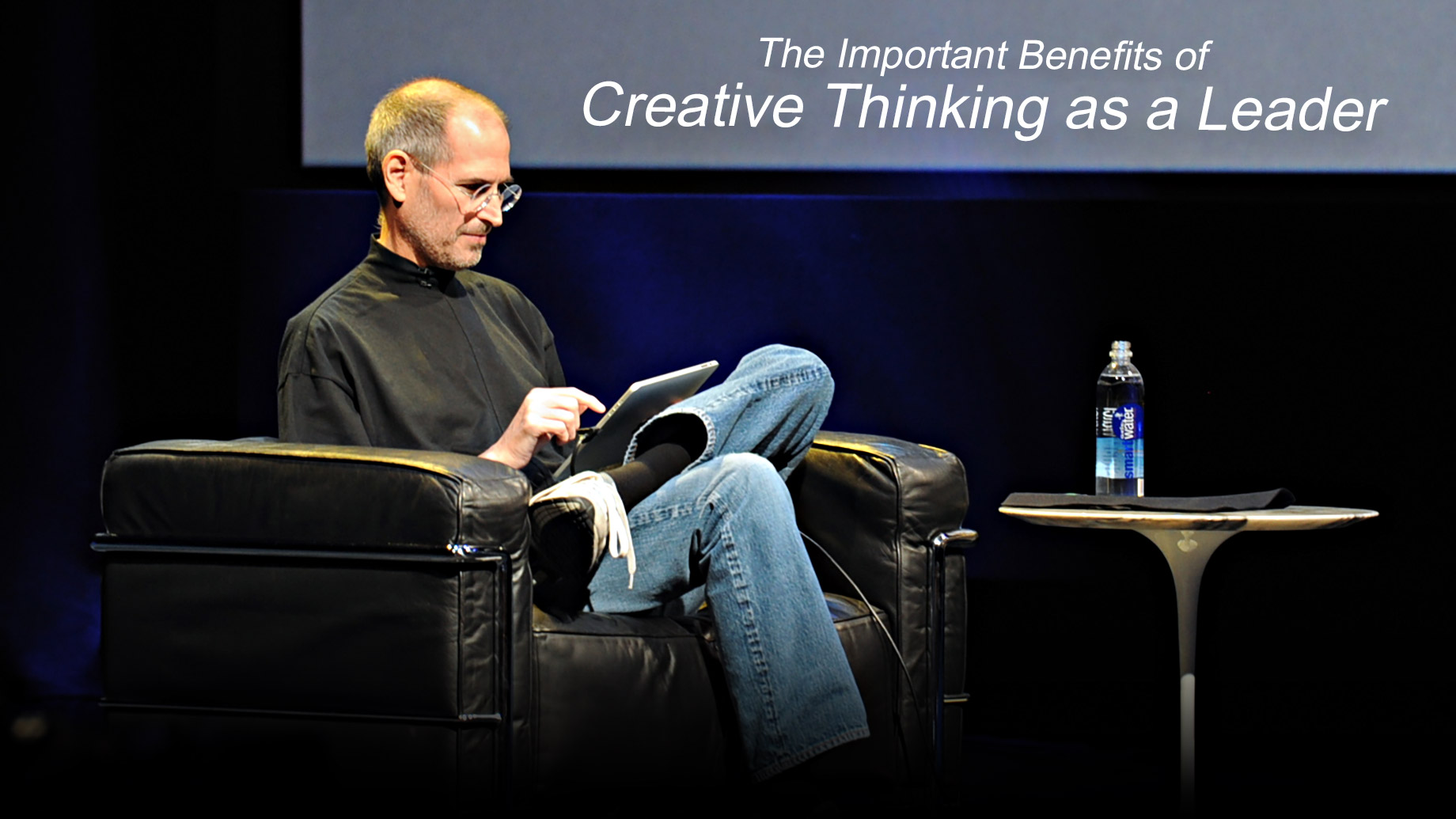 The Important Benefits of Creative Thinking as a Leader like Steve Jobs