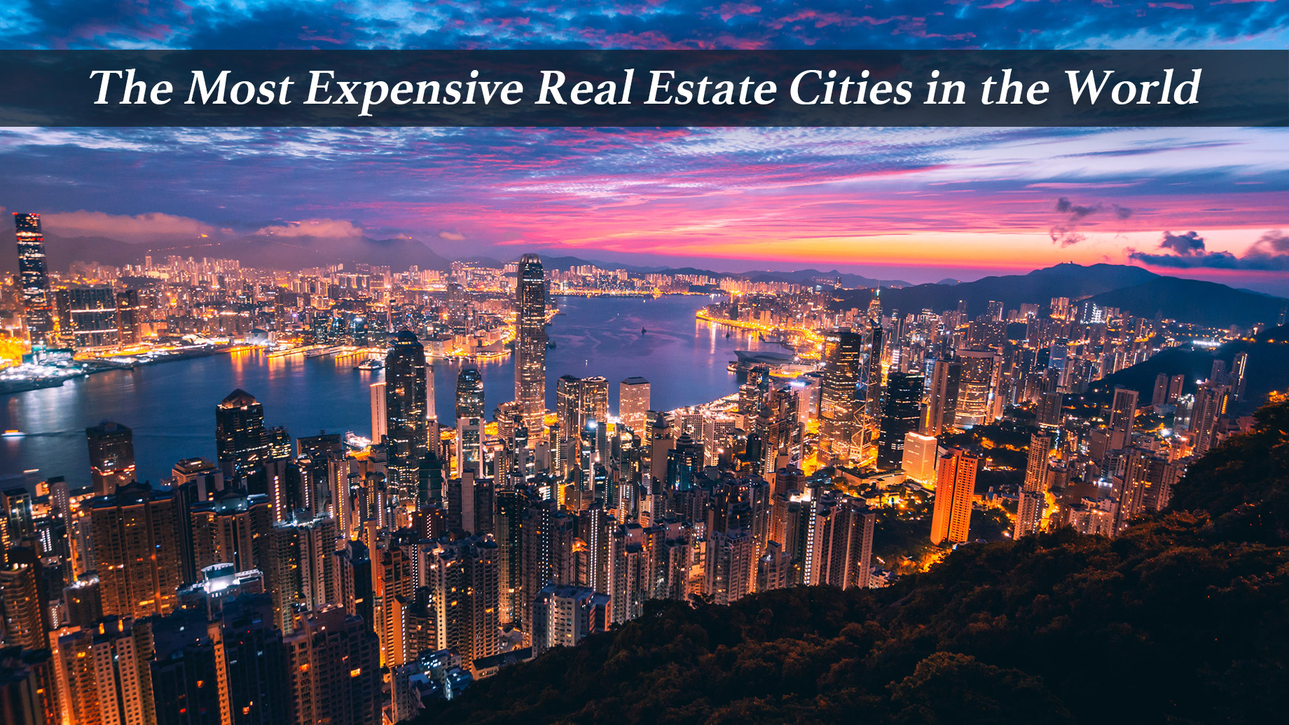 The Most Expensive Real Estate Cities in the World