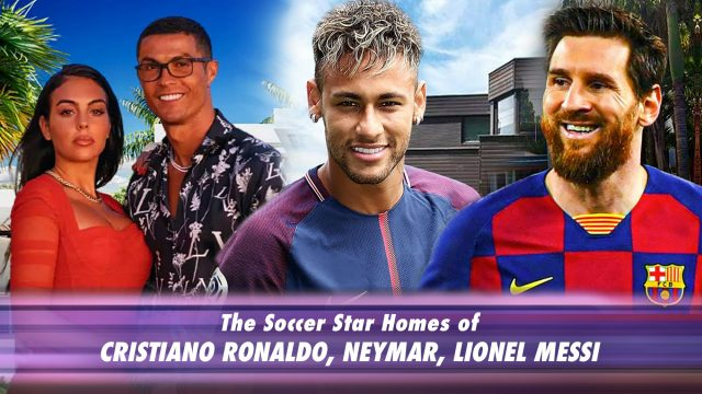 The Soccer Star Homes of Cristiano Ronaldo, Lionel Messi, and Neymar