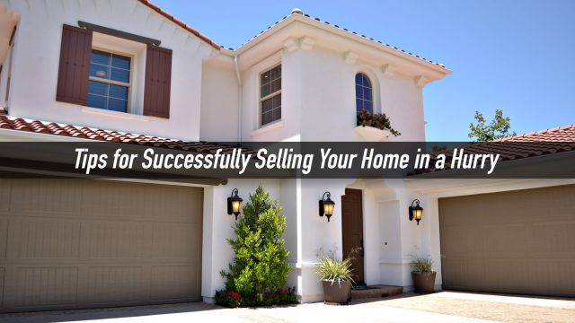 Tips for Successfully Selling Your Home in a Hurry