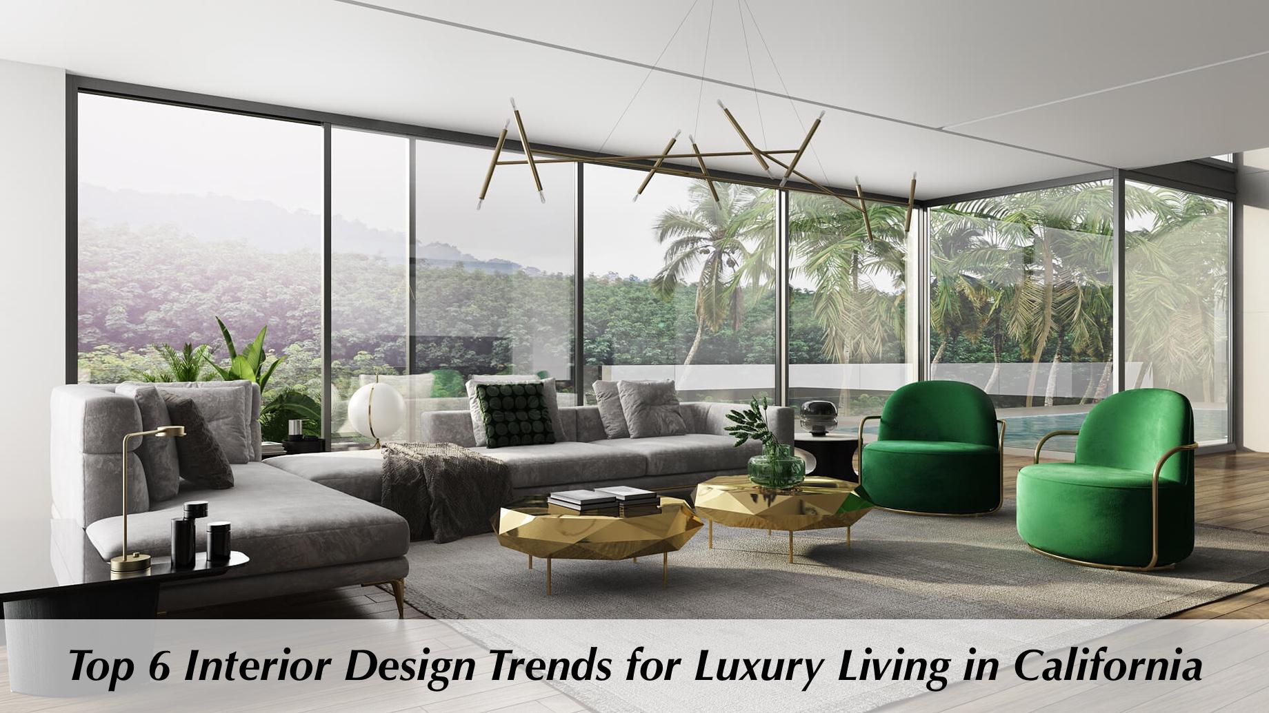 Top 6 Interior Design Trends for Luxury Living in California