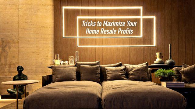 Tricks to Maximize Your Home Resale Profits