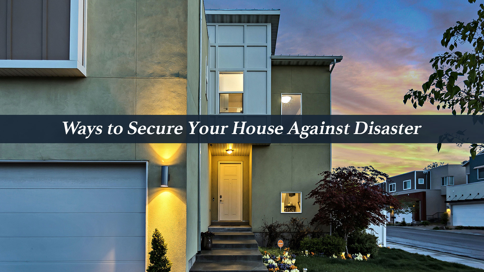 Ways to Secure Your House Against Disaster