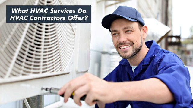 What HVAC Services Do HVAC Contractors Offer?
