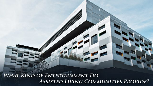 What Kind of Entertainment Do Assisted Living Communities Provide?
