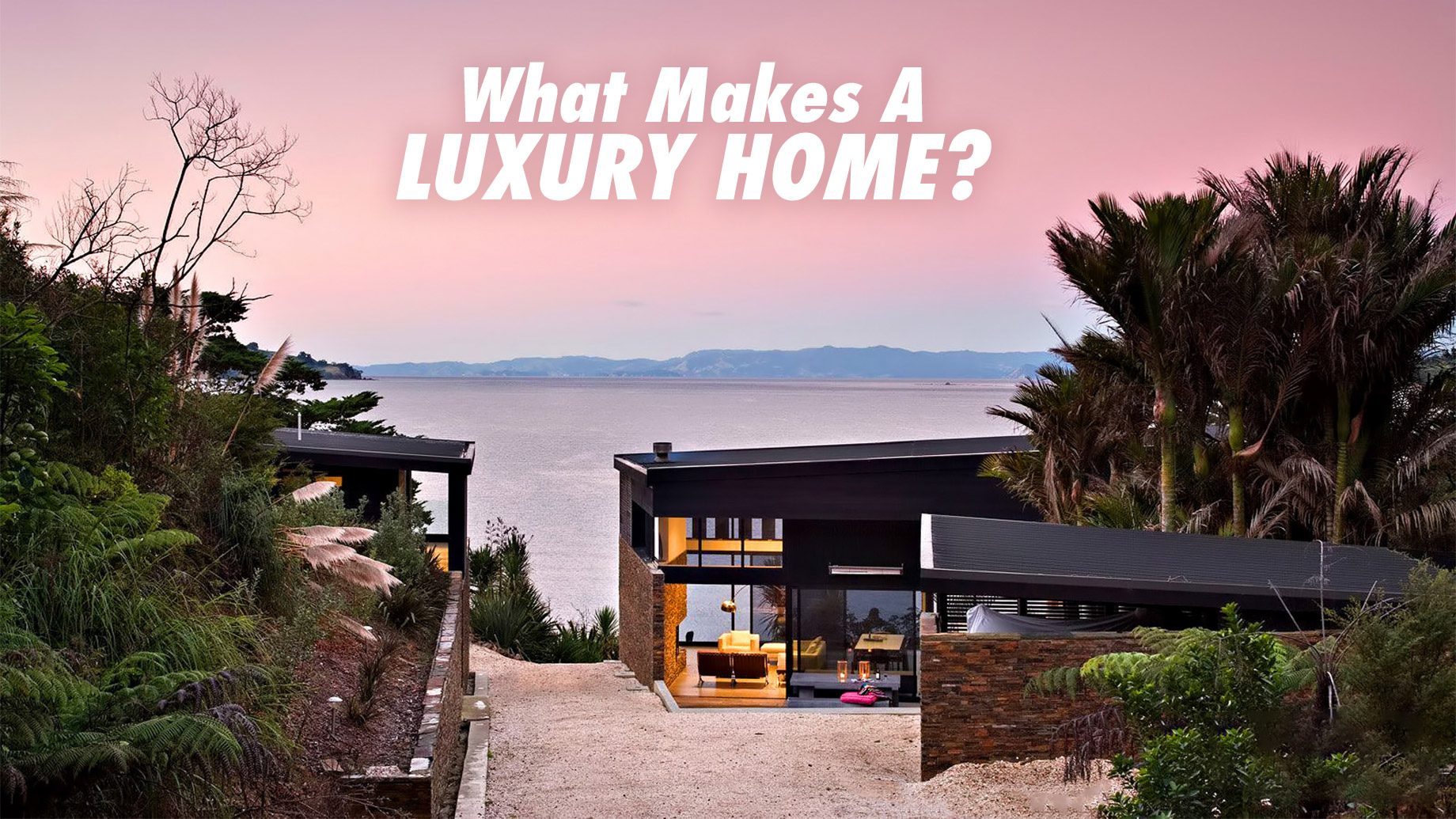 What Makes a Luxury Home?