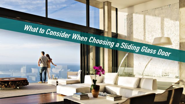 What to Consider When Choosing a Sliding Glass Door