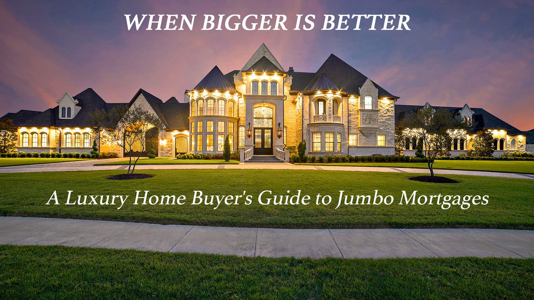 When Bigger is Better - A Luxury Home Buyer's Guide to Jumbo Mortgages